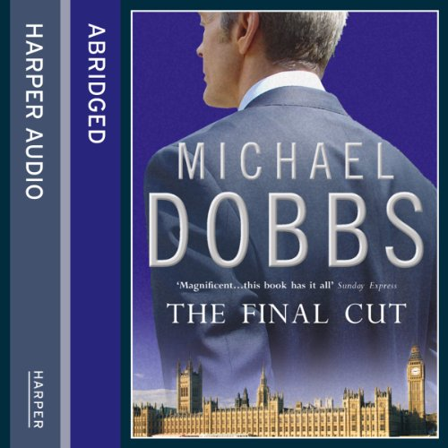The Final Cut                   By:                                                                                                                                 Michael Dobbs                               Narrated by:                                                                                                                                 Paul Eddington                      Length: 3 hrs and 1 min     Not rated yet     Overall 0.0