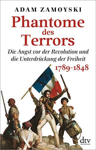 Phantome des Terrors: Die Angst vor der Revolution und die Unterdrückung der Freiheit, 1789-1848