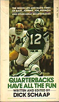 Quarterbacks Have All the Fun: The Good Life and Hard Times of Bart, Johnny, Joe, Francis, and Other Great Quarterbacks 087223410X Book Cover