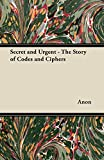 Secret and Urgent - The Story of Codes and Ciphers (English Edition)