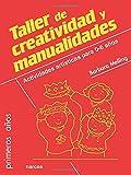 Taller de creatividad y manualidades: Actividades artísticas para 0-6 años (Primeros Años)