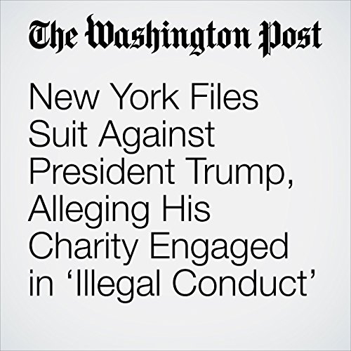 New York Files Suit Against President Trump, Alleging His Charity Engaged in 'Illegal Conduct' copertina