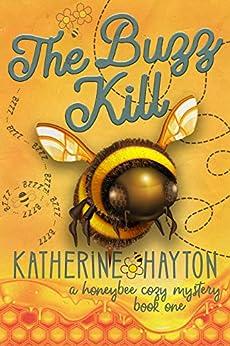 The Buzz Kill (The Honeybee Mysteries Book 1) by [Katherine Hayton]