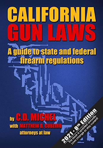 California Gun Laws: A Guide to State and Federal Firearm Regulations (2021 8th Edition)