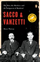 Sacco and Vanzetti: The Men, the Murders, and the Judgment of Mankind (Penguin Us)