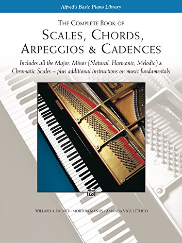 Scales, Chords, Arpeggios & Cadences - Complete Book: Piano Technique - Includes all the Major, Minor (Natural, Harmonic, Melodic) & Chromatic Scales - ... on Music Fundamentals (English Edition)