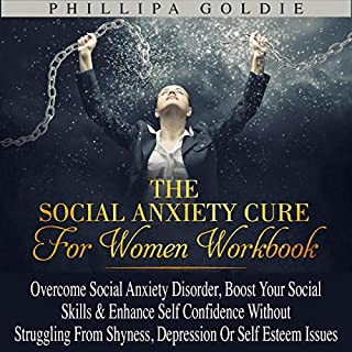 The Social Anxiety Cure for Women Workbook: Overcome Social Anxiety Disorder, Boost Your Social Skills & Enhance Self Confidence Without Struggling from Shyness, Depression or Self Esteem Issues audiobook cover art