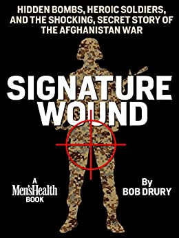 Signature Wound: Hidden Bombs, Heroic Soldiers, and the Shocking, Secret Story of the Afghanistan War by [Bob Drury]
