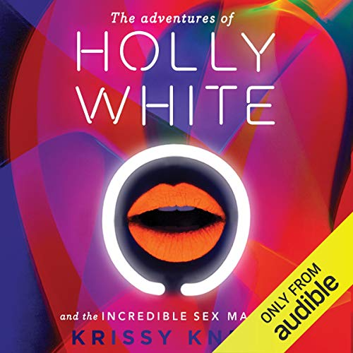 The Adventures of Holly White and the Incredible Sex Machine audiobook cover art