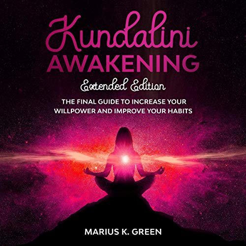 Kundalini Awakening: The Final Guide to Increase Your Willpower and Improve Your Habits cover art