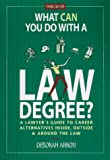 What Can You Do With a Law Degree?: A Lawyers  Guide to Career Alternatives Inside, Outside & Around the Law