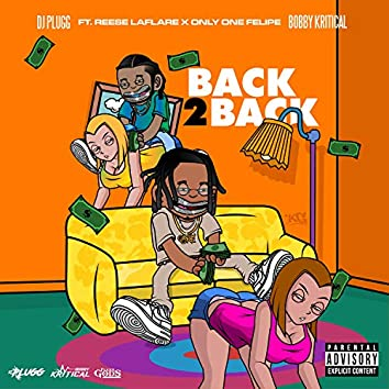 Back 2 Back (feat. DJ Plugg, Only One Felipe & Reese LaFlare)