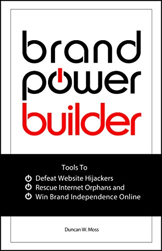 Brand Power Builder: Tools to Win Brand Independence Online, Defeat Website Hijackers and Rescue Internet Orphans (English Edition)