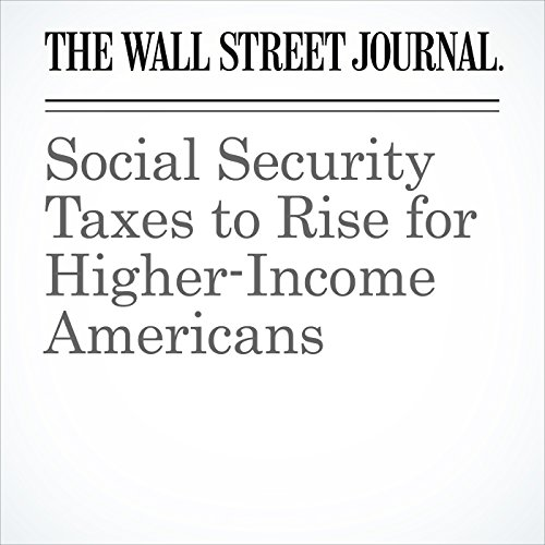 Social Security Taxes to Rise for Higher-Income Americans cover art