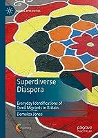 Superdiverse Diaspora: Everyday Identifications of Tamil Migrants in Britain (Global Diversities)