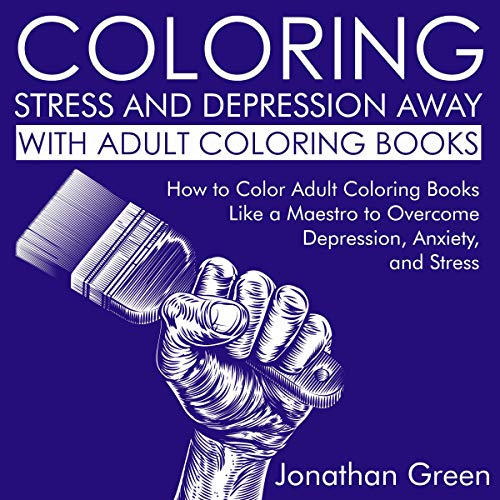 Coloring Stress And Depression Away With Adult Coloring Books By Jonathan  Green, Art Of Coloring Book Audiobook Audible.com