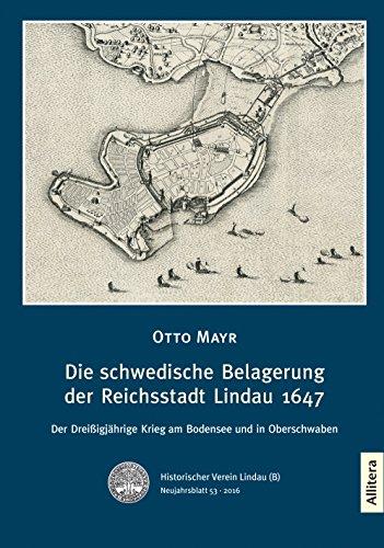Die schwedische Belagerung der Reichsstadt Lindau 1647: Der Dreißigjährige Krieg am Bodensee und in Oberschwaben (German Edition)