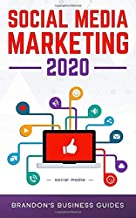 Social Media Marketing 2020: Essential Marketing& Advertising Tips and Tricks for Skyrocketing Your Followers, Gaining More Leads and More Customers on Facebook, Twitter, Instagram and More