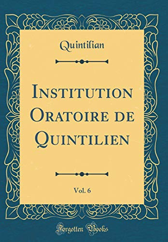 Institution Oratoire de Quintilien, Vol. 6 (Classic Reprint)