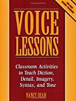 Voice Lessons: Classroom Activities to Teach Diction, Detail, Imagery, Syntax, and Tone (Maupin House)