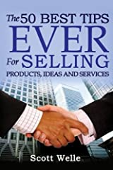 The 50 Best Tips EVER for Selling Products, Ideas and Services (Outperform The Norm) Paperback
