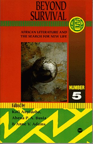 Beyond Survival: African Literature and the Search for New Life (Ala Annuals Series, Band 5)
