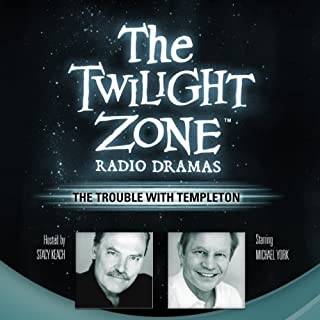 The Trouble with Templeton     The Twilight Zone Radio Dramas              By:                                                                                                                                 E. Jack Neuman                               Narrated by:                                                                                                                                 Michael York                      Length: 43 mins     Not rated yet     Overall 0.0