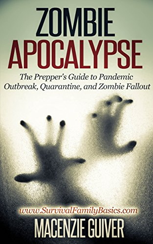 Zombie Apocalypse: The Prepper's Guide to Pandemic Outbreak, Quarantine, and Zombie Fallout (Survival Family Basics – Preppers Survival Handbook Series) (English Edition)