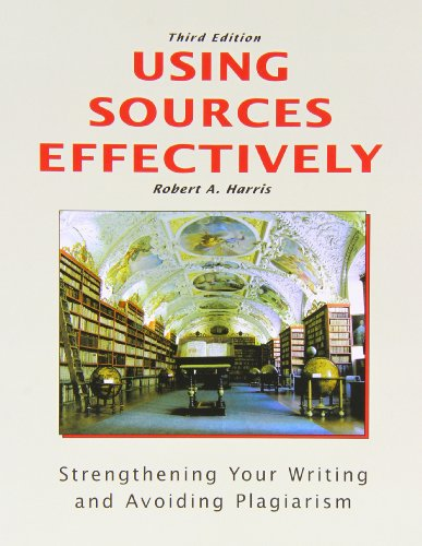 Using Sources Effectively: Strengthening Your Writing and Avoiding Plagiarism