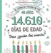 El libro de visitas de mis 40 años: Decoración y regalos originales para el 40 cumpleaños – Ideas para hombre y mujer - 40 años en días - Libro de firmas para felicitaciones y fotos de los invitados