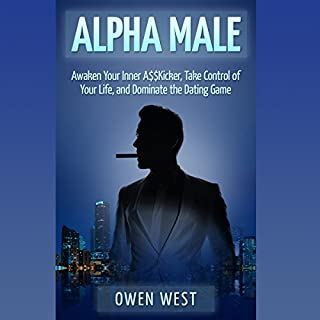 Alpha Male: Awaken the Inner A$$kicker, Take Control of Your Life, and Dominate the Dating Game cover art