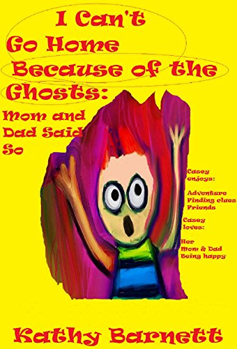 I Can't Go Home Because of the Ghosts:  Mom and Dad Said So  A Children's Ghost Story: Casey enjoys adventure and finding clues. She loves her mom and dad. (English Edition)