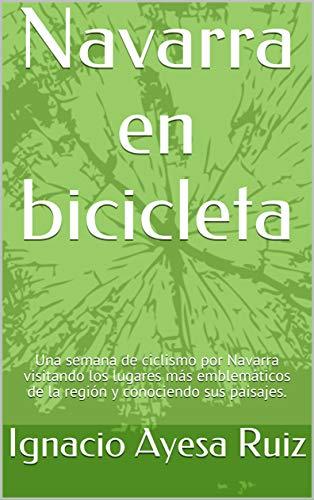 Navarra en bicicleta: Una semana de ciclismo por...