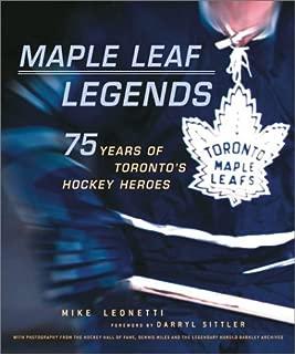 Maple Leaf Legends: 75 Years of Toronto's Hockey Heroes