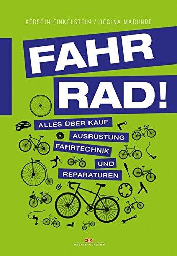 Fahr Rad!: Alles über Kauf, Ausrüstung, Fahrtechnik und Reparaturen