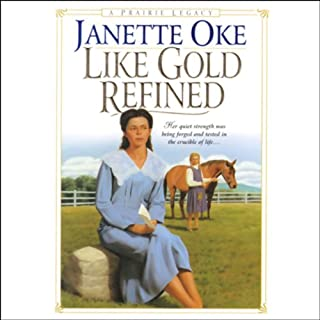 Like Gold Refined     Prairie Legacy, Book 4              Written by:                                                                                                                                 Janette Oke                               Narrated by:                                                                                                                                 Marguerite Gavin                      Length: 7 hrs and 26 mins     Not rated yet     Overall 0.0