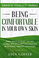 Borderline Personality Disorder: BEING COMFORTABLE IN YOUR OWN SKIN - Simple Ways To Fight and Win Against BPD With Proven Cognitive Behavioral Therapy