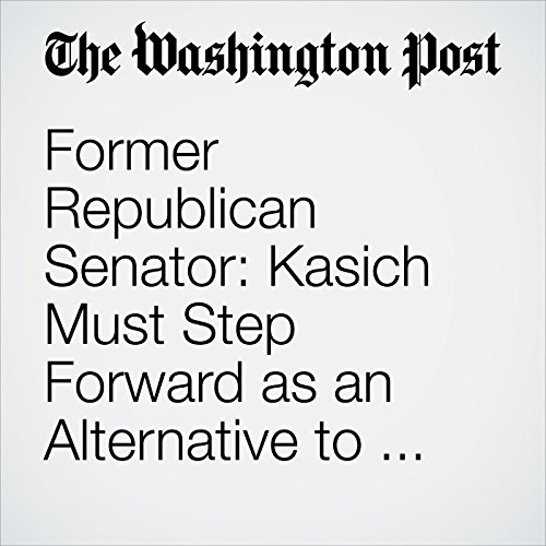 Former Republican Senator: Kasich Must Step Forward as an Alternative to Trump                   By:                                                                                                                                 Gordon Humphrey                               Narrated by:                                                                                                                                 Sam Scholl                      Length: 3 mins     Not rated yet     Overall 0.0