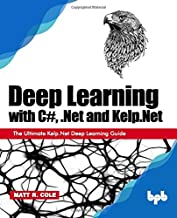 Deep Learning with C#, .Net and Kelp.Net: The Ultimate Kelp.Net Deep Learning Guide