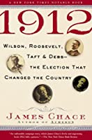 1912: Wilson, Roosevelt, Taft and Debs--The Election that Changed the Country by James Chace(2005-08-01)