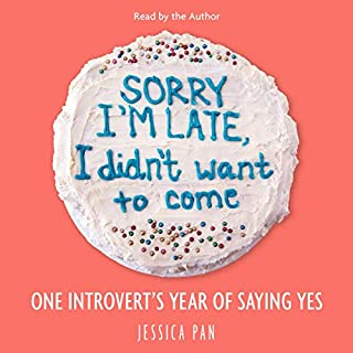 Sorry I'm Late, I Didn't Want to Come     One Introvert's Year of Saying Yes              By:                                                                                                                                 Jessica Pan                               Narrated by:                                                                                                                                 Jessica Pan                      Length: 8 hrs and 52 mins     5 ratings     Overall 5.0