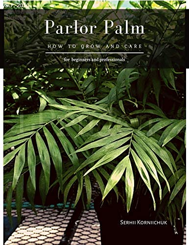 Parlor Palm: How to grow and care (English Edition)