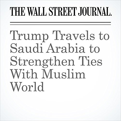 Trump Travels to Saudi Arabia to Strengthen Ties With Muslim World copertina