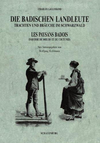 Die badischen Landleute /Les paysans badois. Trachten und Bräuche im Schwarzwald. Esquisse de moers et de coutumes
