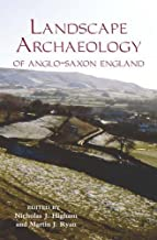 The Landscape Archaeology of Anglo-Saxon England (Pubns Manchester Centre for Anglo-Saxon Studies)