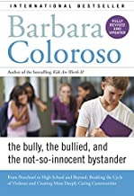 Bully, the Bullied, and the Not-So-Innocent Bystander: From Preschool to High School and Beyond: Breaking the Cycle of Violence and Creating More Deeply Caring Communities