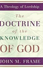 Doctrine of the Knowledge of God, The (A Theology of Lordship)