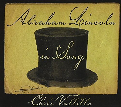 Abraham Lincoln in Song by Chris Vallillo