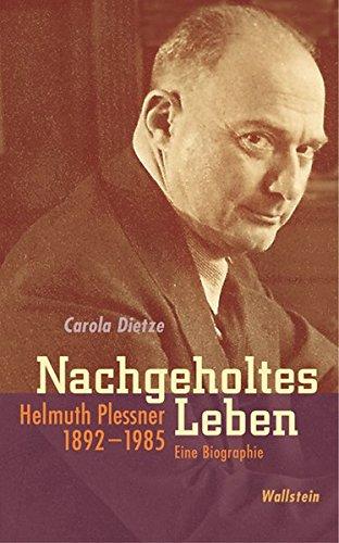 Nachgeholtes Leben. Helmuth Plessner 1892-1985. Eine Biographie