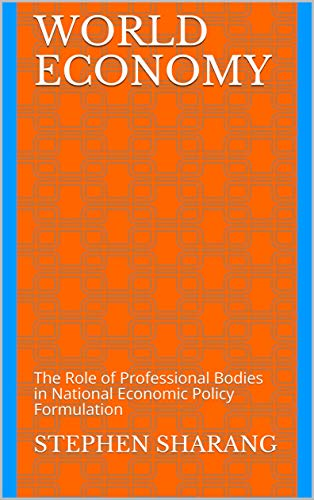 World Economy: The Role of Professional Bodies in National Economic Policy Formulation (English Edition)